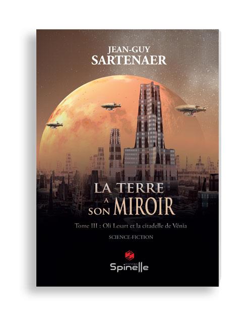 La Terre a son miroir - Tome III : Oli Lesart et la citadelle de Vénia