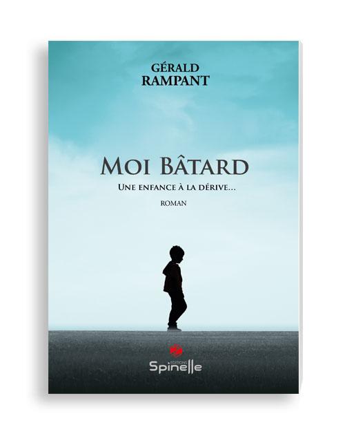 Moi Bâtard - Une enfance à la dérive…