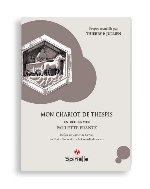 Mon Chariot de Thespis : Entretiens avec P. Frantz